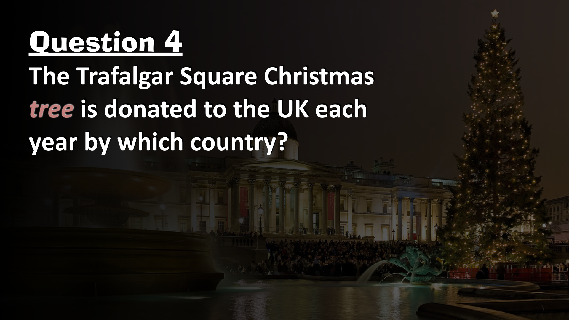 Londons Christmas Tree In Trafalgar Square Is Donated Each Year By Which Country.Christmas Quiz 2018 Bossmaths Com